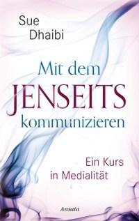 Sue Dhaibi, Rezension, Random House Verlage, Ansata Verlag, Sachbuch, Ratgeber, Jenseitskontakte, Medialität, Jenseits