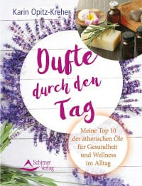 Rezension, Schirner Verlag, Dufte durch den Tag, Karin Opitz-Kreher, Aromaöle