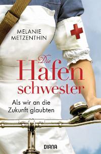Melanie Metzenthin, Rezension, Hafenschwester, Diana Verlag